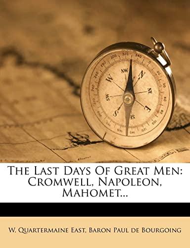9781279542026: The Last Days Of Great Men: Cromwell, Napoleon, Mahomet...