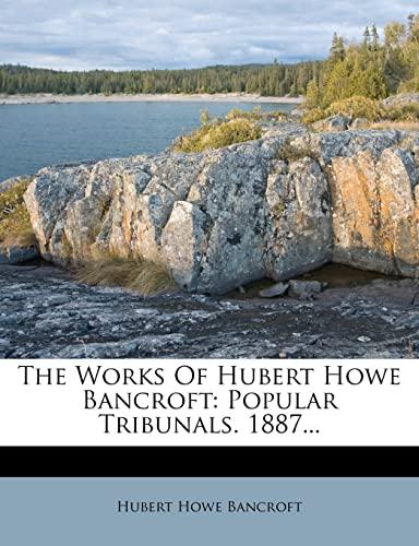 9781279555378: The Works Of Hubert Howe Bancroft: Popular Tribunals. 1887...