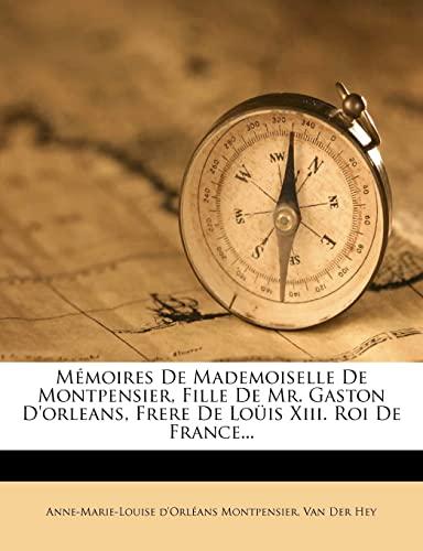9781279774823: Mémoires De Mademoiselle De Montpensier, Fille De Mr. Gaston D'orleans, Frere De Loüis Xiii. Roi De France... (French Edition)
