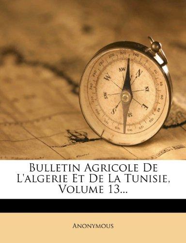 9781279857861: Bulletin Agricole De L'algerie Et De La Tunisie, Volume 13... (French Edition)