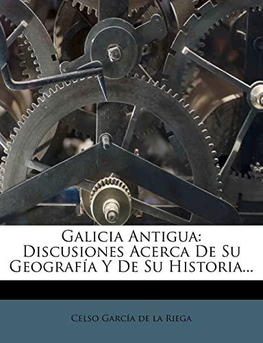 9781279866597: Galicia Antigua: Discusiones Acerca De Su Geografía Y De Su Historia...