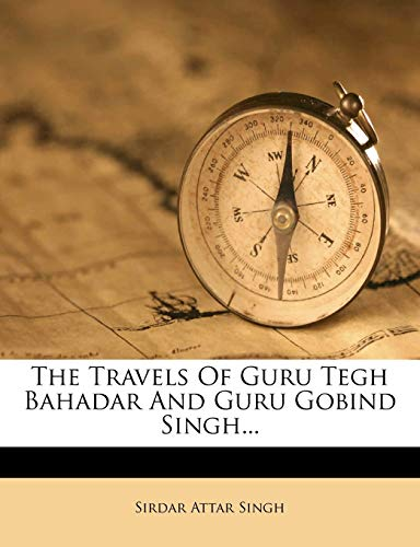9781279967270: The Travels Of Guru Tegh Bahadar And Guru Gobind Singh...