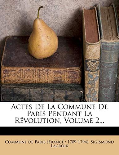 9781279980378: Actes De La Commune De Paris Pendant La Révolution, Volume 2... (French Edition)