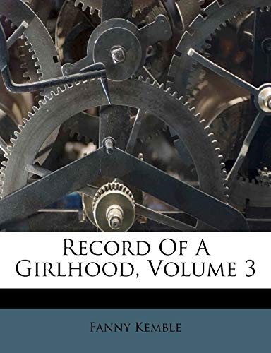 Record Of A Girlhood, Volume 3 (1279989726) by Kemble, Fanny