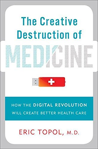 9781280598623: The Creative Destruction of Medicine: How the Digital Revolution Will Create Better Health Care
