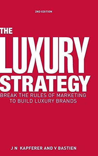 9781283571760: Luxury Strategy, The: Break the Rules of Marketing to Build Luxury Brands