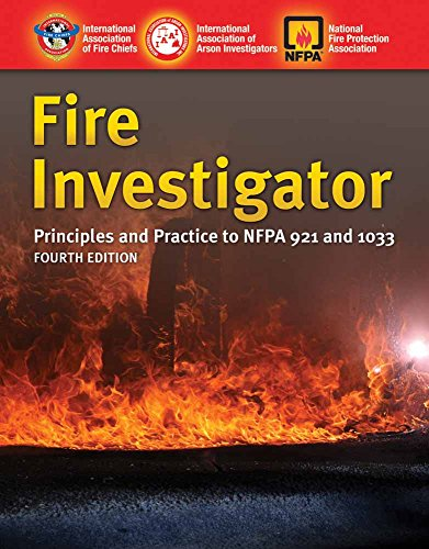 Fire Investigator: Principles and Practice to NFPA: International Association of