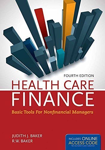 9781284029864: OUT OF PRINT: Health Care Finance 4e: Basic Tools for Nonfinancial Managers (Health Care Finance (Baker))