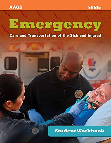 Emergency Care and Transportation of the Sick and Injured Student Workbook: American Academy of ...