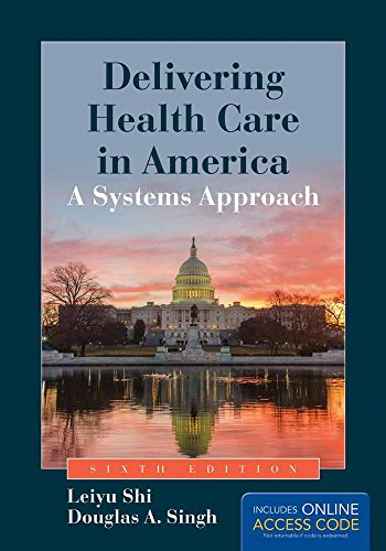 Delivering Health Care In America: A Systems: Shi, Leiyu, Singh,