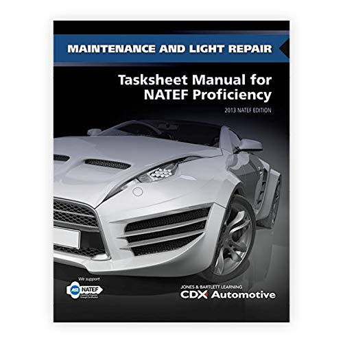 Maintenance And Light Repair Tasksheet Manual For NATEF Proficiency: 2013 NATEF Edition: Automotive...
