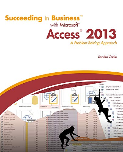 Succeeding in Business with Microsoft Access 2013: Cable, Sandra
