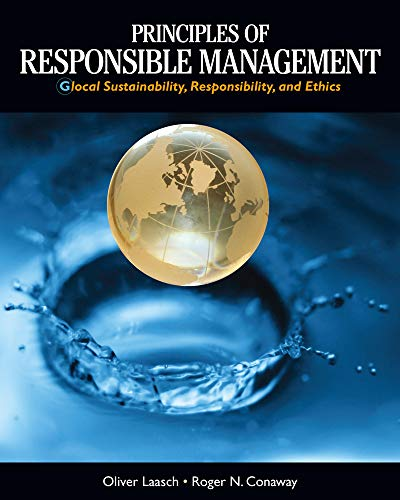 Principles of Responsible Management: Global Sustainability, Responsibility,: Oliver Laasch; Roger
