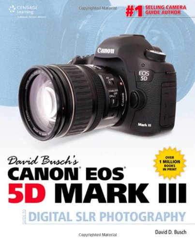 9781285084534: David Busch's Canon EOS 5D Mark III Guide to Digital SLR Photography (David Busch's Digital Photography Guides)
