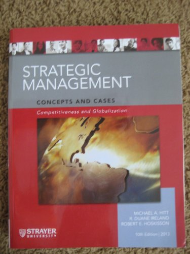 Strategic Management Concepts and Cases Competitiveness and Globalization (10th Edition 2013) (9781285102757) by R. Duane Ireland, Robert E. Hoskisson Michael A. Hitt