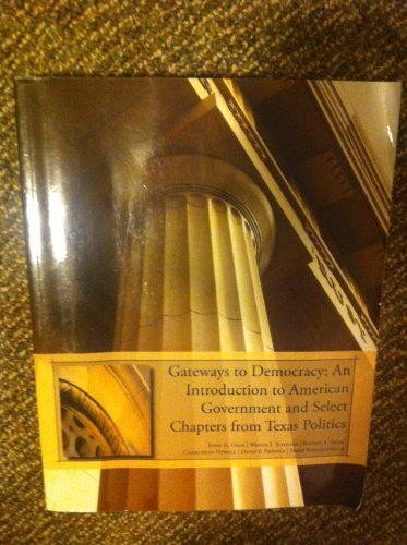Gateways to Democracy: An Introduction to American Government and Select Chapters from Texas ...