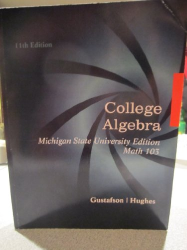College Algebra Michigan State University Edition: Gustafson; Hughes