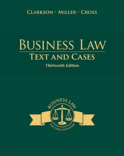 Business Law: Text and Cases (THIRTEENTH EDITION): Clarkson, Kenneth W.