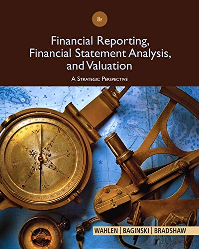 Financial Reporting, Financial Statement Analysis and Valuation: Bradshaw, Mark, Baginski,