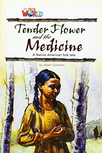 Our World Readers: Tender Flower and the Medicine: British English (Pamphlet): Adam Coleman