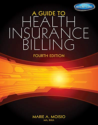 A Guide to Health Insurance Billing (Book Only) (128519358X) by Marie A Moisio