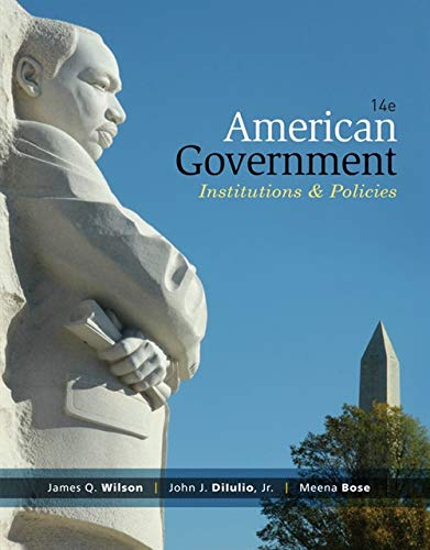American Government: Institutions and Policies, 14th Edition: James Q. Wilson; John J. DiIulio Jr.;...