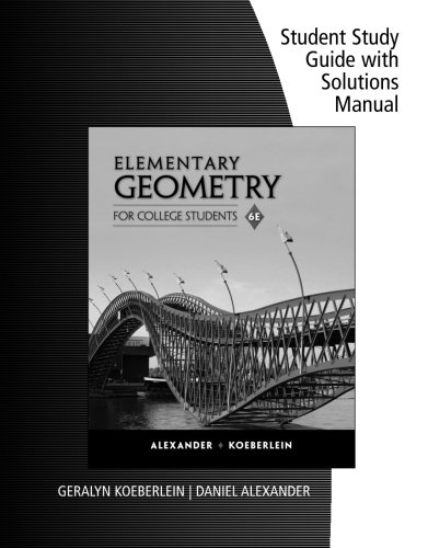 9781285196817: Student Study Guide with Solutions Manual for Alexander/Koeberlein's Elementary Geometry for College Students, 6th