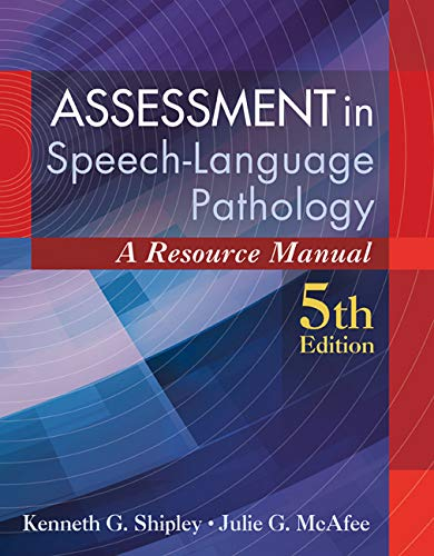 Assessment in Speech-Language Pathology: A Resource Manual: Shipley, Kenneth G.,