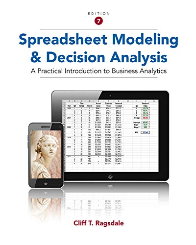 Spreadsheet Modeling and Decision Analysis: A Practical: Cliff Ragsdale
