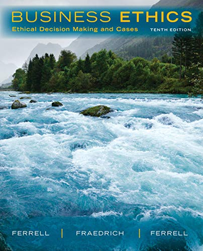 Business Ethics: Ethical Decision Making and Cases: O. C. Ferrell,