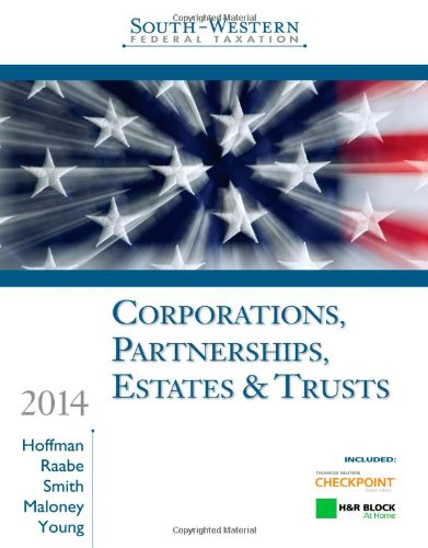 South-Western Federal Taxation 2014: Corporations, Partnerships, Estates: William H. Hoffman