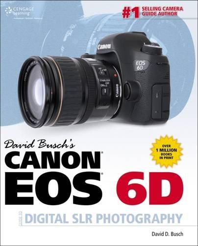 9781285434629: David Busch S Canon EOS 6d Guide to Digital Slr Photography (David Busch's Digital Photography Guides)