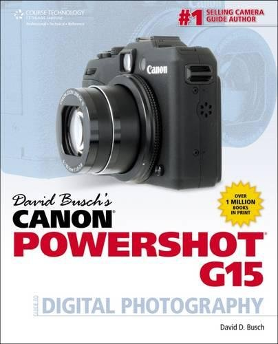 9781285434667: David Busch's Canon Powershot G15 Guide to Digital Photography (David Busch's Digital Photography Guides)