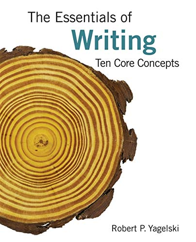 The Essentials of Writing: Ten Core Concepts: Yagelski, Robert P.