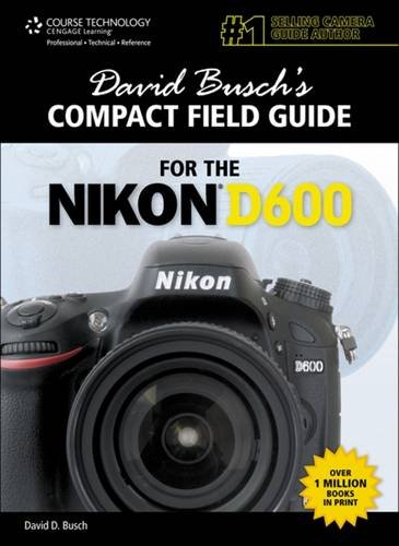 9781285446592: David Busch's Compact Field Guide for the Nikon D600 (David Busch's Digital Photography Guides)