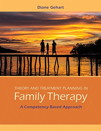 Theory and Treatment Planning in Family Therapy: A Competency-Based Approach: Gehart, Diane R.
