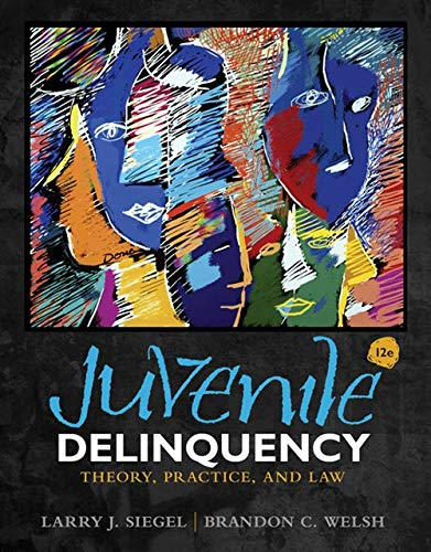 Juvenile Delinquency: Theory, Practice, and Law: Welsh, Brandon C., Siegel, Larry J.