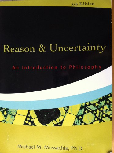 Reason & Uncertainty, An Introduction to Philosophy - 5th Edition: Michael M. Mussachia, Ph.D