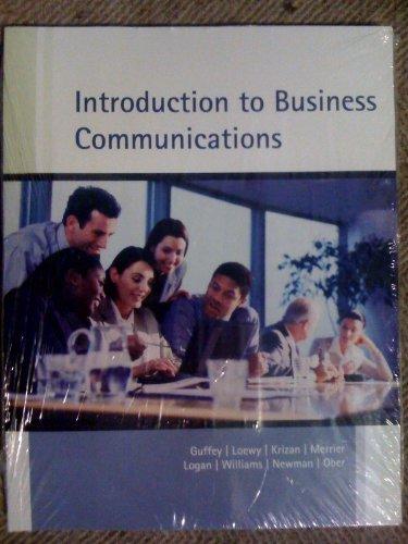 Introduction to Business Communication: Guffey, Loewy, Krizan,Merrier,Logan,Williams,Newman,Ober