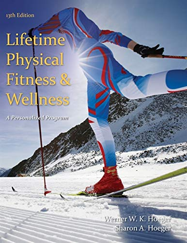 Lifetime Physical Fitness and Wellness: A Personalized: Hoeger, Wener W.K.,