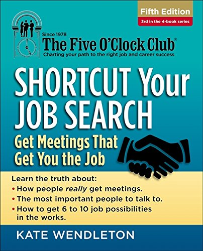 Shortcut Your Job Search: Get Meetings That Get You the Job (The Five O'Clock Club) (1285753461) by Kate Wendleton