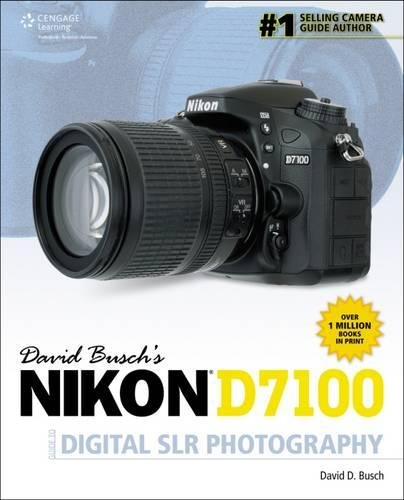 9781285763095: David Busch's Nikon D7100 Guide to Digital SLR Photography (David Busch's Digital Photography Guides)