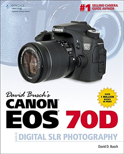 9781285765266: David Busch's Canon EOS 70D Guide to Digital SLR Photography (David Busch's Digital Photography Guides)