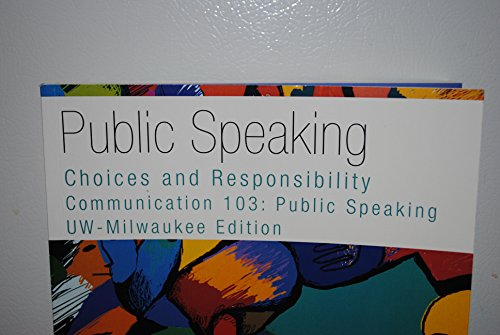 9781285829821: Public Speaking: Choices and Responsibility, Communication 103: Public Speaking, UW-Milwaukee Edition