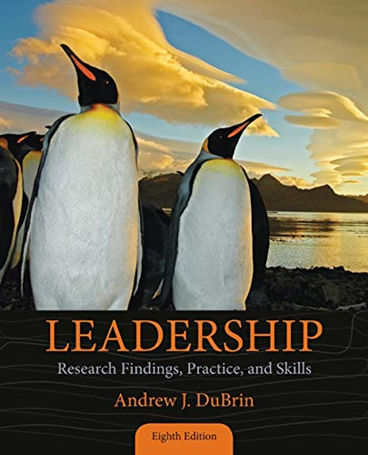 Leadership: Research Findings, Practice, and Skills: Andrew J. DuBrin