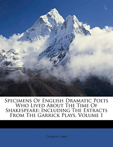 9781286014769: Specimens Of English Dramatic Poets Who Lived About The Time Of Shakespeare: Including The Extracts From The Garrick Plays, Volume 1
