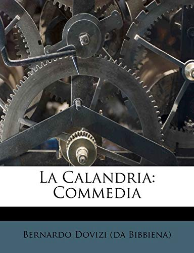 9781286297407: La Calandria: Commedia (Italian Edition)