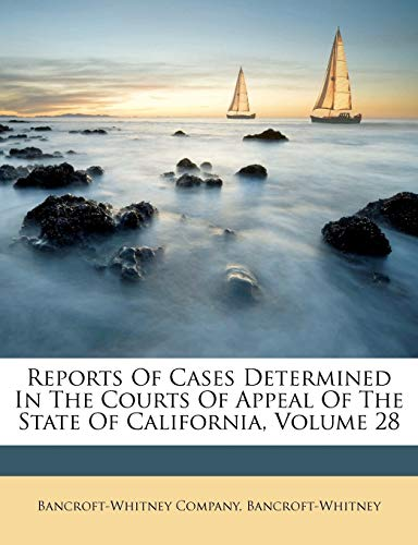 Reports Of Cases Determined In The Courts Of Appeal Of The State Of California, Volume 28 (1286324289) by Company, Bancroft-Whitney; Bancroft-Whitney