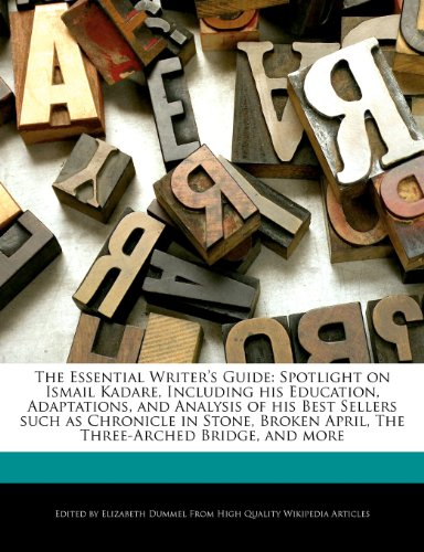9781286385296: The Essential Writer's Guide: Spotlight on Ismail Kadare, Including his Education, Adaptations, and Analysis of his Best Sellers such as Chronicle in ... April, The Three-Arched Bridge, and more