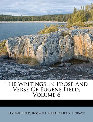 The Writings In Prose And Verse Of Eugene Field, Volume 6 (9781286412282) by Eugene Field; Horace